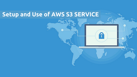 How to Setup and Use Amazon Simple Storage Service (AWS S3