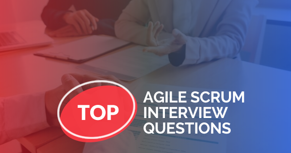 Top 40 Agile Scrum Interview Questions (Updated) - Whizlabs Blog