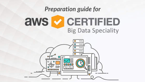 Preparation Guide For Aws Certified Big Data Specialty Exam