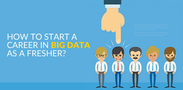How to Start A Career in Big Data as a Fresher? [Updated