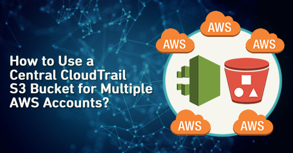 central cloudtrail s3 bucket for multiple aws accounts