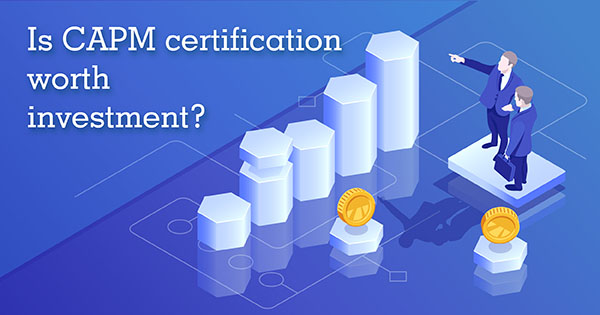 Is CAPM Certification Worth Investment?