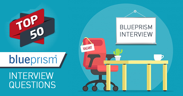 Top 50 Blue Prism Interview Questions and Answers - Whizlabs Blog