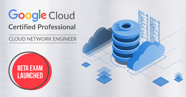 Google Cloud Certified Professional Cloud Network Engineer Beta Exam