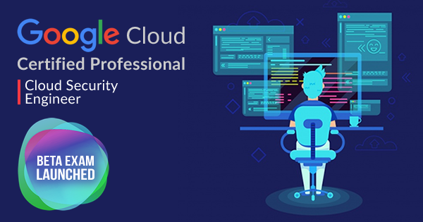 Google Cloud Certified Professional Cloud Security Engineer Beta Exam