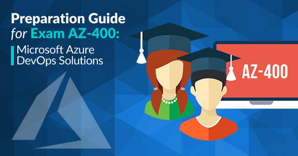How to Prepare for AZ-400: Microsoft Azure DevOps Solutions Exam