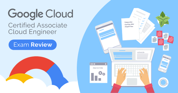 Google Cloud Certified Associate Cloud Engineer Exam Review
