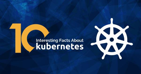 interesting Kubernetes Facts
