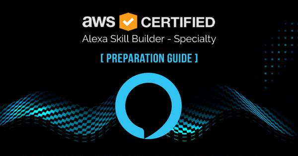 AWS Certified Alexa Skill Builder Specialty exam preparation