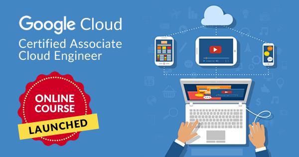 Google Cloud Certified Associate Cloud Engineer online course