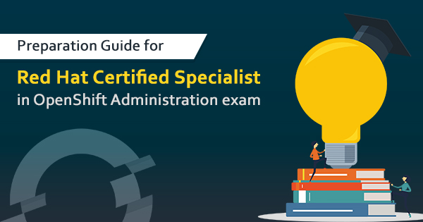 Red Hat Certified Specialist in OpenShift Administrator Exam