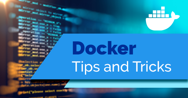 docker tips and tricks