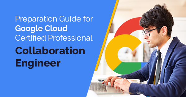 google cloud professional collaboration engineer certification preparation
