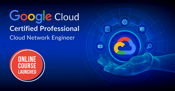 Google Cloud Certified Professional Cloud Network Engineer Online Course