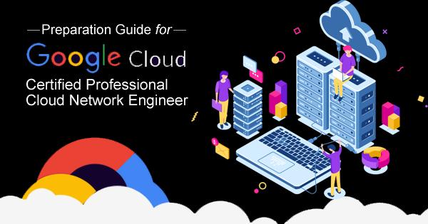 google cloud professional cloud network engineer certification preparation