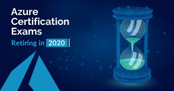 Azure Certification Exams Retiring in 2020
