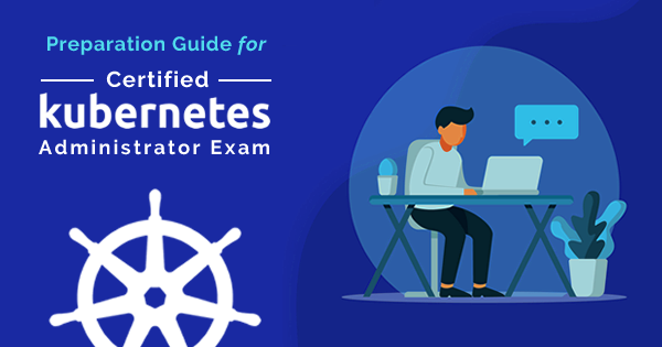 Certified Kubernetes Administrator Exam Preparation