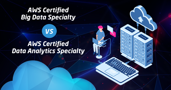 AWS Certified Big Data vs Data Analytics Specialty