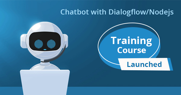 Chatbot with Dialogflow/Node.js Training Course