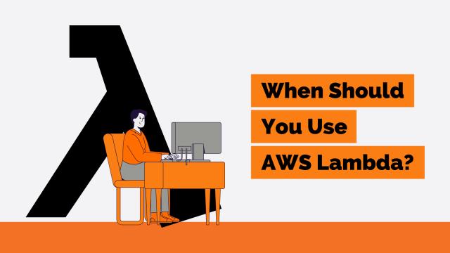 When Should You Use AWS Lambda?