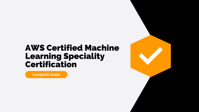 AWS Certified Machine Learning Specialty Certification - Complete Guide