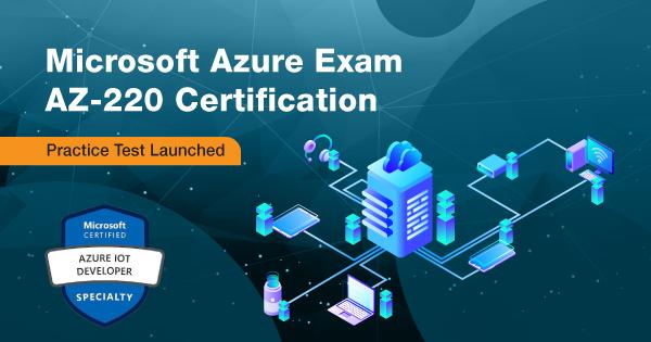 Microsoft Azure Exam AZ-220 Certification -Practice Test Launched