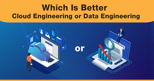 Which-Is-Better-Cloud-Engineering-or-Data-Engineering