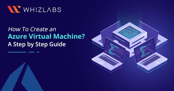 how-to-create-an-azure-virtual-machine-a-step-by-step-guide