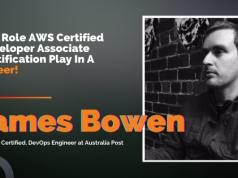 The Role AWS Certified Developer Associate Certification Play In A Career - James Bowen