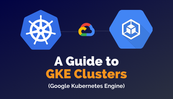 A Guide to GKE Clusters