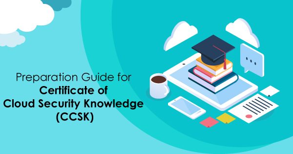 How to Prepare for Certificate of Cloud Security Knowledge (CCSK ...