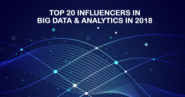 Top 20 Influencers in Big Data and Analytics in 2018