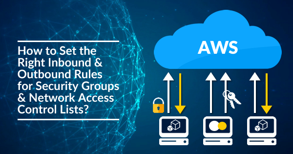 Rules for Security Groups and Network Access Control Lists