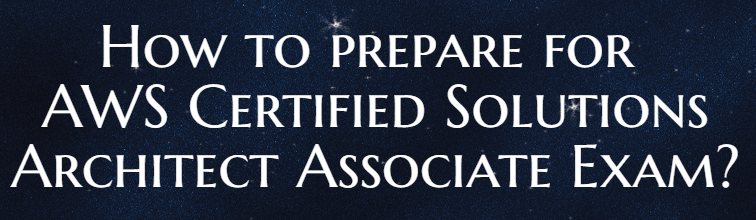 How to prepare for AWS Certified Solutions Architect Associate certification exam?
