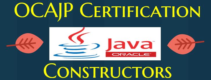 How to use constructors in Java - OCAJP Certification Exam