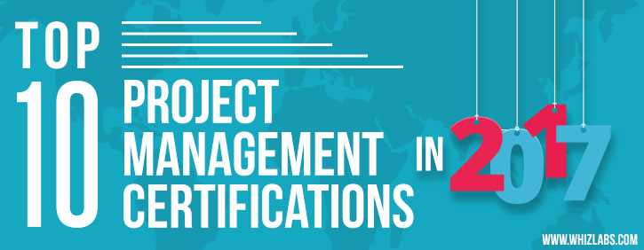 Top 10 Project Management Certifications in 2017 - Whizlabs Blog