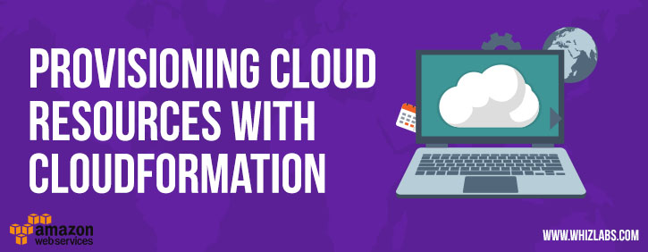 HOW TO Provision Cloud Resources using CloudFormation? - Whizlabs Blog